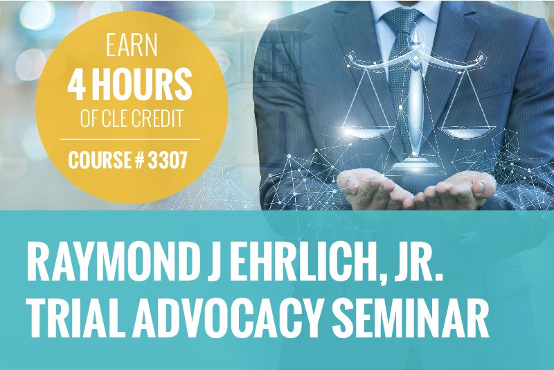 "Graphic featuring a man's hands holding a computer generated scale. Text reads:""Raymond Ehrlich Trial Advocacy Seminar"" and ""Earn 4 hours of CLE credit, Course # 3307"""