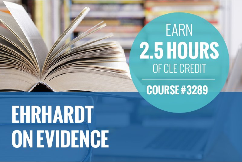 "Ehrhardt on Evidence graphic with a book opened so the pages are standing up. Text reads: ""Earn 2.5 Hours of CLE Credit, Course # 3289"" and ""Ehrhardt on Evidence"""