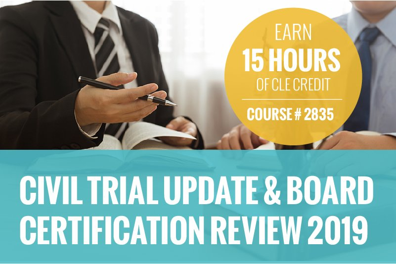 "Graphic of two professional men at a table reviewing documents. Text reads: ""Civil Trial Update & Board Certification Review 2019"" and ""Earn 15 hours of CLE credit, Course # 2835"""
