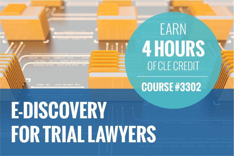 "Graphic of a circuit board with manilla file folders as chips. Text reads: ""E-Discovery for Trial Lawyers"" and ""Earn 4 hours of CLE Credit, Course 3302"""