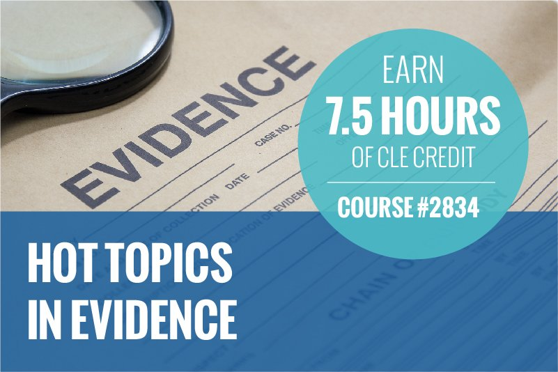 "Graphic with an Evidence brief and magnifying glass on top. Text reads:""Hot Topics in Evidence"" and ""Earn 7.5 Hours of CLE Credit Course #2834"""