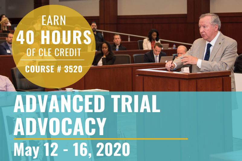 """Advanced Trial Advocacy Graphic of an older Caucasian male lawyer at a podium with other adults seated in the background. Text reads: """"Earn 40 hours of CLE credit, Course 3520"""" and """"Advanced Trial Advocacy, May 12-16, 2020."""