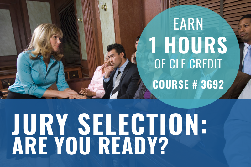 "Jury Selection: Are You Ready? Graphic with a blonde Caucasian woman in a blue shirt standing in front of multi-ethnic jurors in a court room. Text reads: ""Earn one hour of CLE credit, Course 3692"" and ""Jury Selection: are you ready?"""