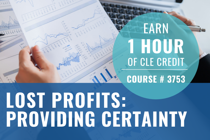 """Lost Profits: Providing Certainty Graphic with a person holding a chart in one hand and a pen in the other hand. There is a laptop computer in the background. Text reads: """"Earn 1 hour of CLE Credit, Course # 3753"""" and """"Lost Profits: Providing Certainty"""""""